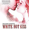 White hot kiss [the dark elements #1]