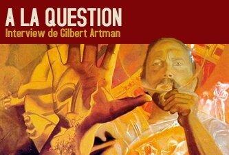 A la question : Gilbert Artman