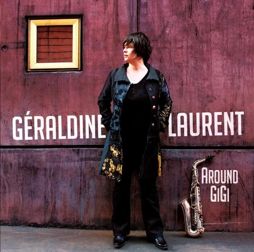 Geraldine Laurent - 2010 - Around Gigi (Drefus Jazz)