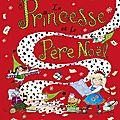 Pêle-mêle : la princesse et le père noël - surprise au palais des neiges