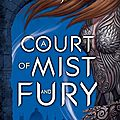 Chronique: court of mist and fury de sarah. j. maas