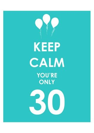 keep-calm-you-re-only-30-blue