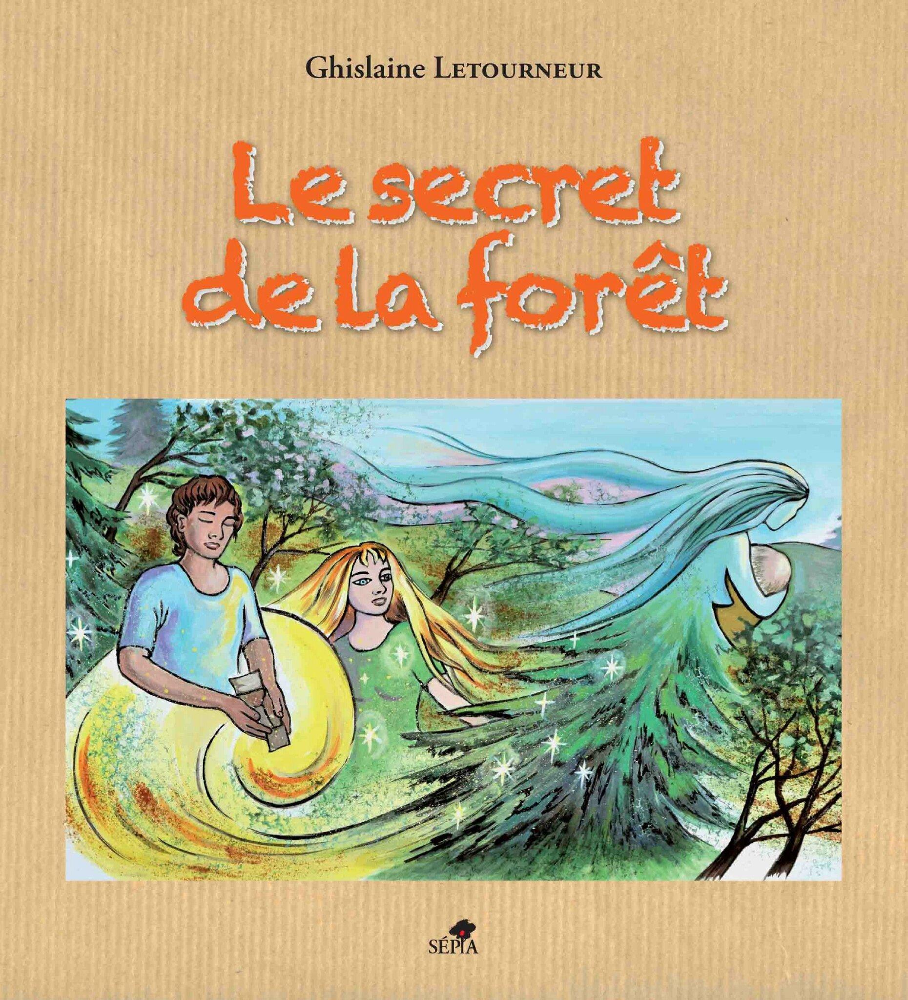 Le secret de la forêt Ghislaine letourneur Editions Sépia Couverture Recto