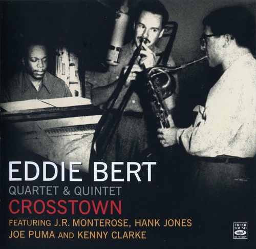 Eddie Bert Quartet & Quintet - 1955 - Crosstown (Fresh Sound)