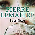Sacrifices, thriller de pierre lemaitre