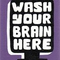 Wash Your Brain Here