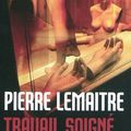 Travail soign - Pierre Lemaitre
