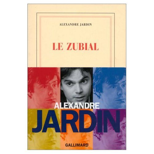 Le zubial alexandre jardin binchy and her hobbies for Alexandre jardin le zubial
