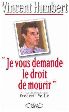 Vincent Humbert - Je vous demande le droit de mourir