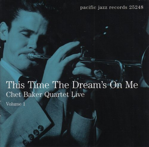 Chet Baker Quartet Live - 1953-54 - This Time the Dream's On Me Quartet Live, Vol