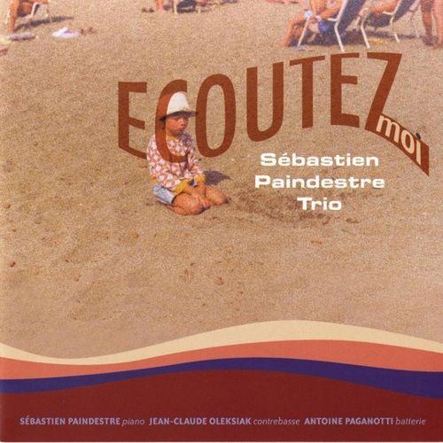 Sebastien Paindestre Trio - 2010 - Ecoutez-moi (Believe Digital)