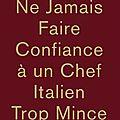 Ne jamais faire confiance à un chef italien trop mince - massimo bottura - editions phaïdon