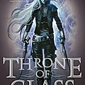 Chronique: throne of glass de sarah j. maas (vf: keleana la chasseuse)