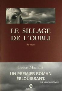 7743384452_le-sillage-de-l-oubli-de-bruce-machart-gallmeister-editions