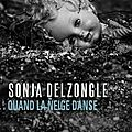 Quand la neige danse - sonja delzongle