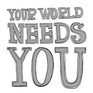 your_world_needs_you