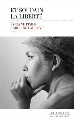 « Et soudain, la liberté » d'Evelyne Pisier et Caroline Laurent