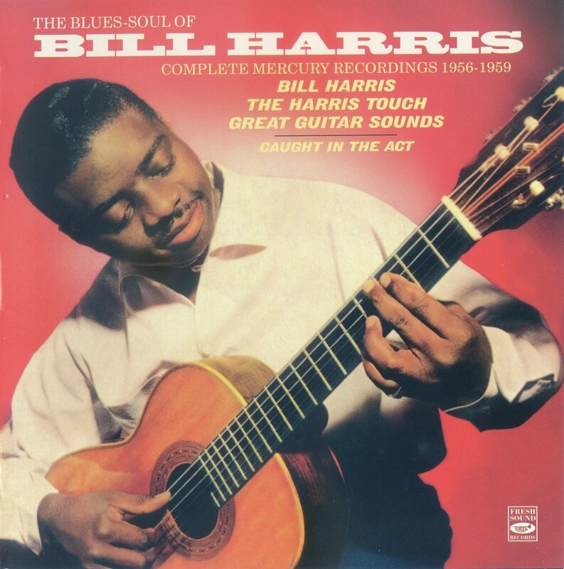 Bill Harris - 1956-62 - The Blues-Soul Of Bill Harris, Complete Mercury Recordings 1956-1962 (Fresh Sound)