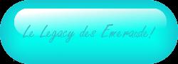 Le legacy des Emeraude!(bouton)