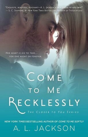 Come to Me Recklessly (Closer to You #3) by A.L. Jackson