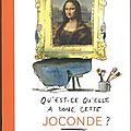 Qu'est-ce qu'elle a donc, cette joconde ? / vincent delieuvin .; olivier tallec. - actes sud junior et louvre éditions, 2016.