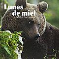« lunes de miel » : à la rencontre de l'ours sauvage dans les balkans