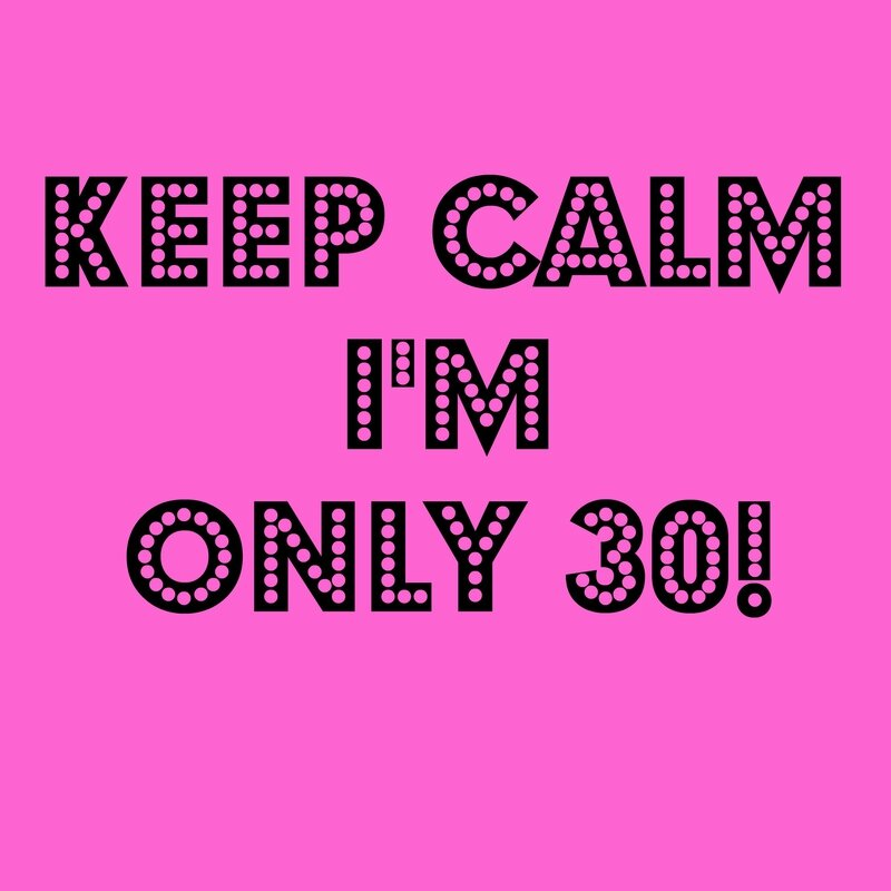 keep-calm-im-only-30