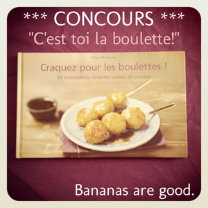 Concours Boulettes - Bananas are good