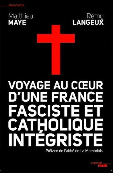 voyage au coeur d 39 une france fasciste et catholique int griste r my langeux matthieu maye. Black Bedroom Furniture Sets. Home Design Ideas