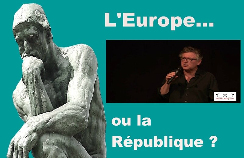 EUROPE OU REPUBLIQUE ONFRAY