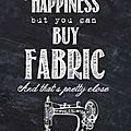 Le bonheur est dans le tissu...