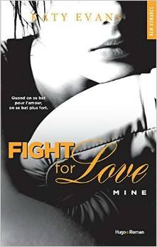 Fight For Love [REAL Tome 2] : MINE de Katy Evans