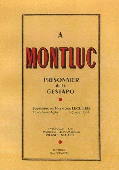 A Montluc - Prisonnier de la Gestapo - Souvenirs de Raymond Leculier 25 Novembre 1943 - 25 août 1944
