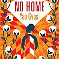 Yaa gyasi, no home, calmann-lévy, 410 pages.