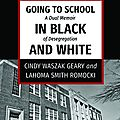 Going to school in black and white: a dual memoir of desegregation (cindy waszak geary and lahoma smith romocki)