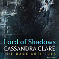 [cover reveal] the dark artifices t2 : lord of shadows - cassandra clare