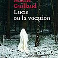 Lucie ou la vocation, maëlle guillaud ~ rentrée littéraire 2016