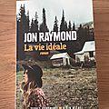 J'ai lu la vie idéale de jon raymond